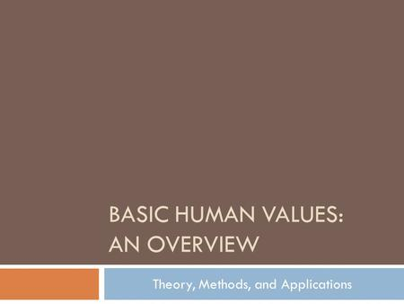BASIC HUMAN VALUES: AN OVERVIEW Theory, Methods, and Applications.