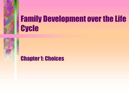 Family Development over the Life Cycle Chapter 1: Choices.