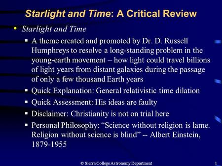 © Sierra College Astronomy Department1 Starlight and Time: A Critical Review Starlight and Time  A theme created and promoted by Dr. D. Russell Humphreys.
