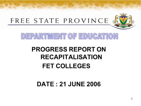 1 PROGRESS REPORT ON RECAPITALISATION FET COLLEGES DATE : 21 JUNE 2006.