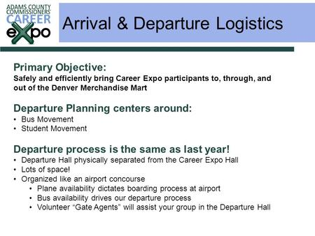 Arrival & Departure Logistics Primary Objective: Safely and efficiently bring Career Expo participants to, through, and out of the Denver Merchandise Mart.