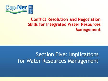 Conflict Resolution and Negotiation Skills for Integrated Water Resources Management Section Five: Implications for Water Resources Management.