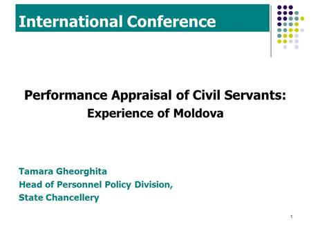1 International Conference Performance Appraisal of Civil Servants: Experience of Moldova Tamara Gheorghita Head of Personnel Policy Division, State Chancellery.
