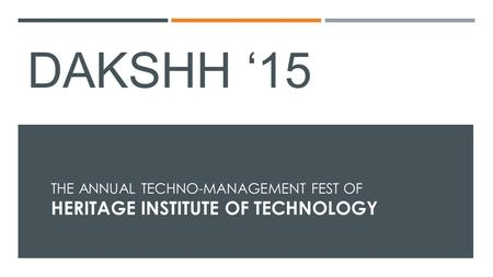 DAKSHH '15 THE ANNUAL TECHNO-MANAGEMENT FEST OF HERITAGE INSTITUTE OF TECHNOLOGY.