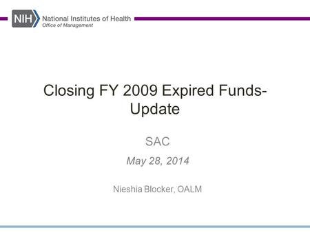 Closing FY 2009 Expired Funds- Update SAC May 28, 2014 Nieshia Blocker, OALM.