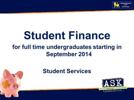 Student Finance for full time undergraduates starting in September 2014 Student Services.