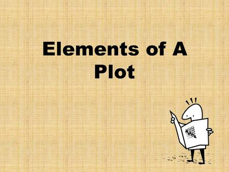 Elements of A Plot. Plot (definition) Plot is the organized pattern or sequence of events that make up a story. The plot revolves around the conflict.