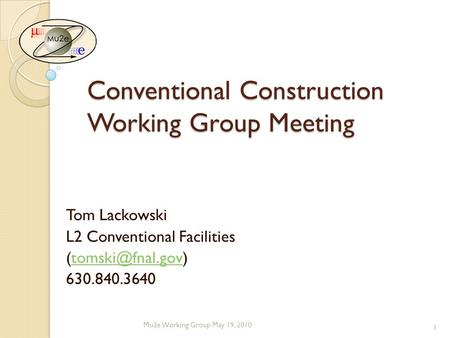 Conventional Construction Working Group Meeting Tom Lackowski L2 Conventional Facilities 630.840.3640 Mu2e Working Group.