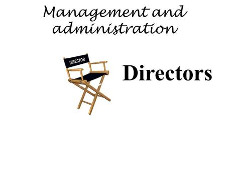 Management and administration Directors. Recap Who is a director Manners in which a person becomes a director Minimum number of directors (Sec-174) First.