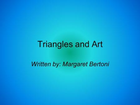 Triangles and Art Written by: Margaret Bertoni. Triangles and the Human Body.