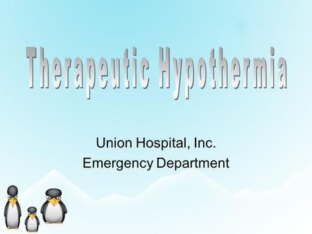 Union Hospital, Inc. Emergency Department. UHTH ER Policy Patient must satisfy all of the inclusion criteria and have no exclusion criteria prior to the.