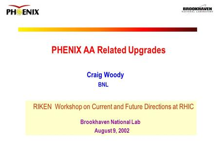 Craig Woody BNL RIKEN Workshop on Current and Future Directions at RHIC Brookhaven National Lab August 9, 2002 PHENIX AA Related Upgrades.
