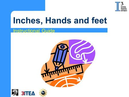Inches, Hands and feet Instructional Guide. Learning Goals You will: Demonstrate an understanding of basic design concepts as they relate to measurement.