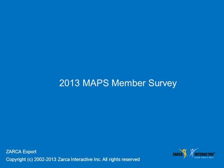2013 MAPS Member Survey ZARCA Export Copyright (c) 2002-2013 Zarca Interactive Inc. All rights reserved.