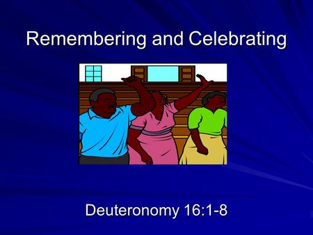 Remembering and Celebrating Deuteronomy 16:1-8. Introduction In the last lesson Moses reviewed the Ten Commandments with the new generation of Israel.