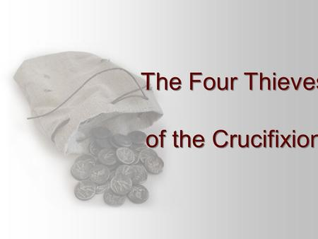 The Four Thieves of the Crucifixion The Four Thieves of the Crucifixion.