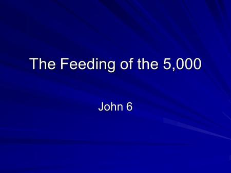 The Feeding of the 5,000 John 6.