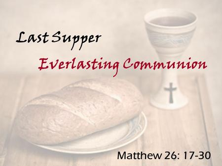 Last Supper Everlasting Communion Matthew 26: 17-30.