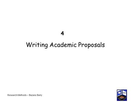 4 Writing Academic Proposals Research Methods – Bazara Barry.