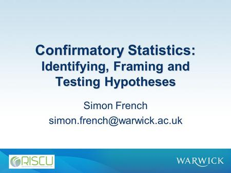 Confirmatory Statistics: Identifying, Framing and Testing Hypotheses Simon French