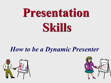 Presentation Skills Presentation Skills How to be a Dynamic Presenter.