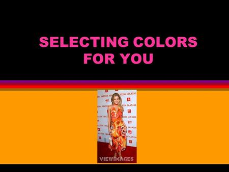 SELECTING COLORS FOR YOU. Learning Target Choose colors that are flattering to your body.