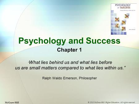 "Psychology and Success Chapter 1 "" What lies behind us and what lies before us are small matters compared to what lies within us."" Ralph Waldo Emerson,"