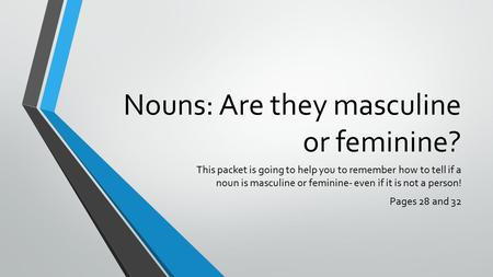 Nouns: Are they masculine or feminine? This packet is going to help you to remember how to tell if a noun is masculine or feminine- even if it is not a.