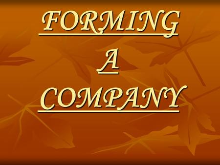 FORMING A COMPANY. STAGES INVOLVED IN THE PROCESS PROMOTION REGISTRATION OR INCORPORATION CAPITAL SUBSCRIPTION COMMENCENT OF BUSINESS.