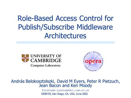 András Belokosztolszki, David M Eyers, Peter R Pietzuch, Jean Bacon and Ken Moody Role-Based Access Control for Publish/Subscribe.