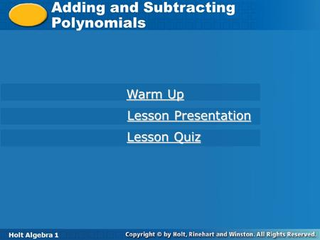 Holt Algebra 1 7-6 Adding and Subtracting Polynomials Holt Algebra 1 Warm Up Warm Up Lesson Presentation Lesson Presentation Lesson Quiz Lesson Quiz.