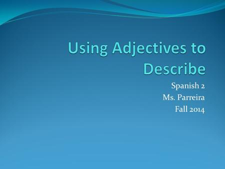 "Spanish 2 Ms. Parreira Fall 2014 Masculine and Feminine articles Definite articles=forms of ""the"" -el, la, los, las Indefinite articles=forms of a/an."