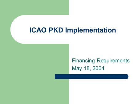 ICAO PKD Implementation Financing Requirements May 18, 2004.