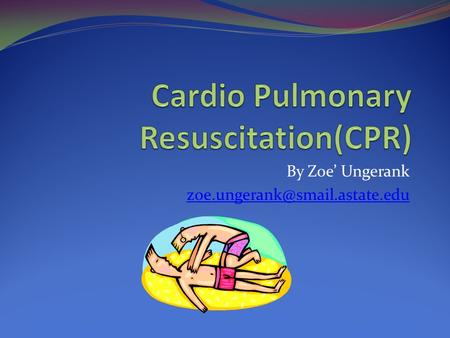 By Zoe' Ungerank The need for CPR can be caused by… Cardiac Arrest Inability to breathe(drowning, allergic reaction, choking)