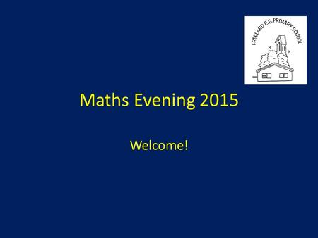Maths Evening 2015 Welcome!. Aims of evening To introduce the new curriculum with a maths focus. To understand how this impacts on maths within the school.