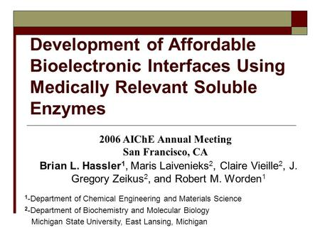 Development of Affordable Bioelectronic Interfaces Using Medically Relevant Soluble Enzymes Brian L. Hassler 1, Maris Laivenieks 2, Claire Vieille 2, J.