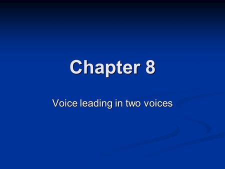 Chapter 8 Voice leading in two voices Voice leading Term used to describe the linear aspect of musical writing. Term used to describe the linear aspect.