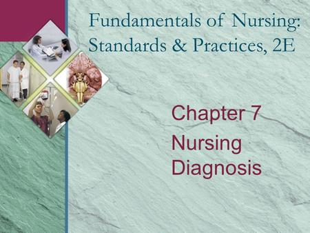 Chapter 7 Nursing Diagnosis Fundamentals of Nursing: Standards & Practices, 2E.
