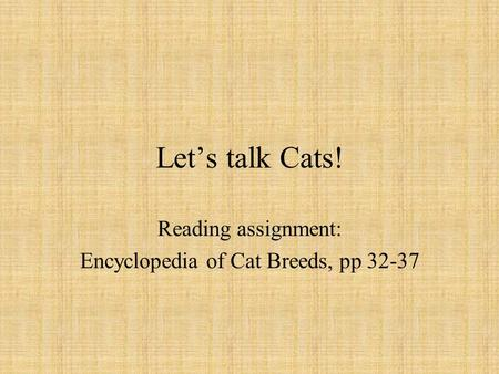 Let's talk Cats! Reading assignment: Encyclopedia of Cat Breeds, pp 32-37.
