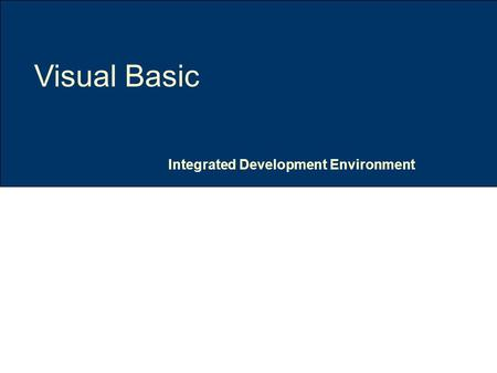 Integrated Development Environment Visual Basic IDE Slide 2 of 10 Topic & Structure of the lesson Introduction Integrated Development Environment Tool.