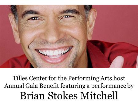 Tilles Center for the Performing Arts host Annual Gala Benefit featuring a performance by Brian Stokes Mitchell.