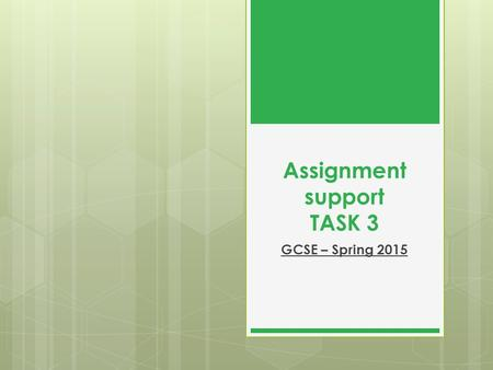 Assignment support TASK 3 GCSE – Spring 2015. TASK 3 Task 3 Identify TWO workers who deliver care to your chosen service user. Using both primary and.