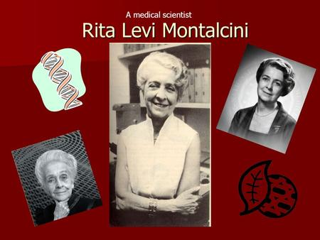 Rita Levi Montalcini A medical scientist.