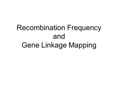 Recombination Frequency and Gene Linkage Mapping.
