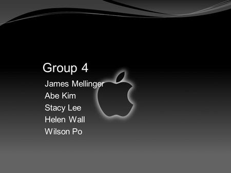 Group 4 James Mellinger Abe Kim Stacy Lee Helen Wall Wilson Po.