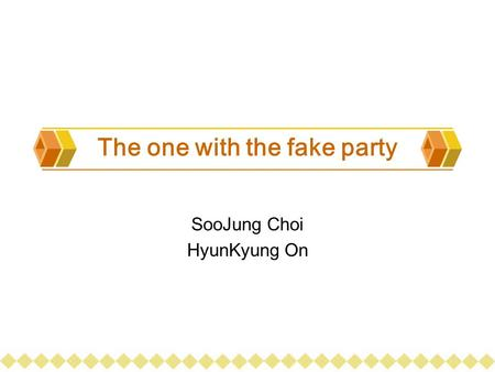 The one with the fake party SooJung Choi HyunKyung On.