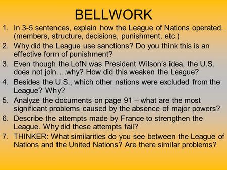 BELLWORK 1.In 3-5 sentences, explain how the League of Nations operated. (members, structure, decisions, punishment, etc.) 2.Why did the League use sanctions?