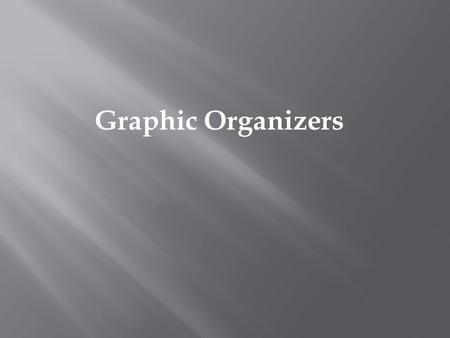 Graphic Organizers. Introduction Definition Effectiveness Resources.