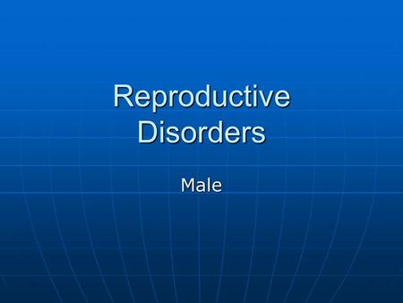 Reproductive Disorders Male. Male urologist A medical professional trained to diagnose, treat, and manage male patients with reproductive disorders A.