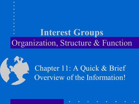 Interest Groups Organization, Structure & Function Chapter 11: A Quick & Brief Overview of the Information!